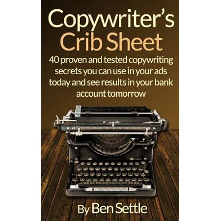 Copywriters Crib Sheet   40 Proven And Tested Copywriting Secrets You Can Use In Your Ads Today And See Results In Your Bank Account Tomorrow