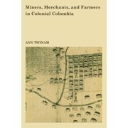 Llilas Latin American Monograph: Miners, Merchants, and Farmers in Colonial Colombia (Paperback)