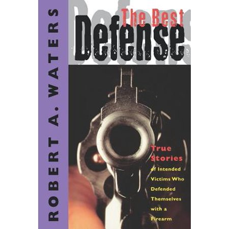 The Best Defense : True Stories of Intended Victims Who Defended Themselves with a