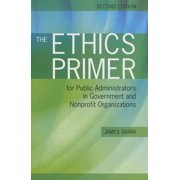 The Ethics Primer for Public Admin in Gov & Npos 2e
