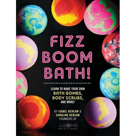 Fizz Boom Bath! : Learn to Make Your Own Bath Bombs, Body Scrubs, and More!