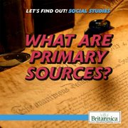 Let's Find Out! Social Studies Skills: What Are Primary Sources? (Hardcover)
