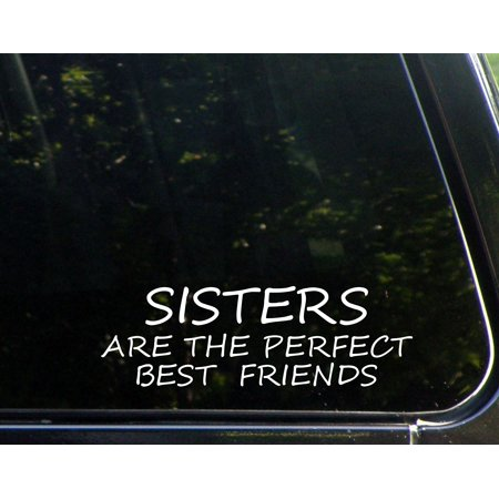 Sisters Are The Perfect Best Friends - 8-3/4