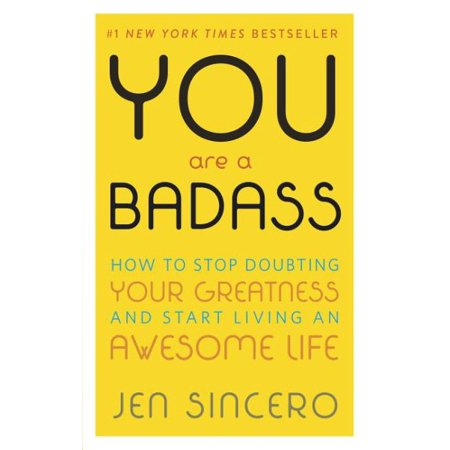 You Are a Badass® : How to Stop Doubting Your Greatness and Start Living an Awesome Life
