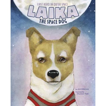 Laika the Space Dog : First Hero in Outer Space (The First Dog To Go To Space)