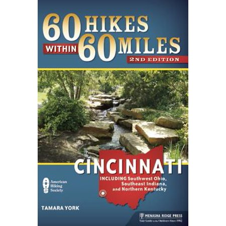 60 Hikes Within 60 Miles: Cincinnati : Including Clifton Gorge, Southeast Indiana, and Northern