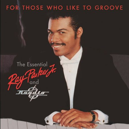 For Those Who Like To Groove: Essential Ray Parker Jr & Raydio: 40thAnniversary Collection (CD) ()