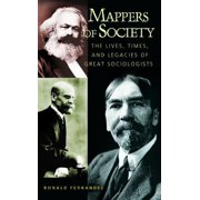 Mappers of Society : The Lives, Times, and Legacies of Great Sociologists