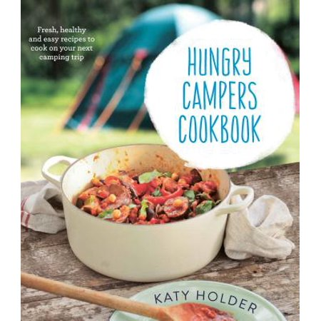 Hungry Campers Cookbook : Fresh, Healthy and Easy Recipes to Cook on Your Next Camping Trip - Easy No Cook Halloween Recipes