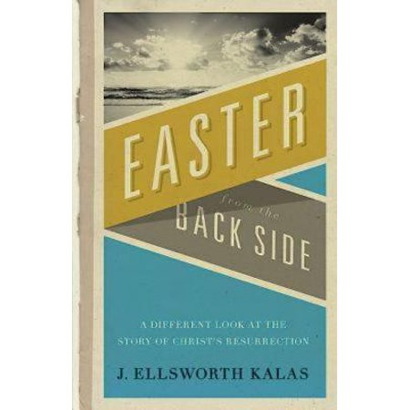 Easter from the Back Side : A Different Look at the Story of Christ's Resurrection](Easter Biblical)