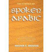 The Syntax of Spoken Arabic: A Comparative Study of Moroccan, Egyptian, Syrian, and Kuwaiti Dialects (Paperback)