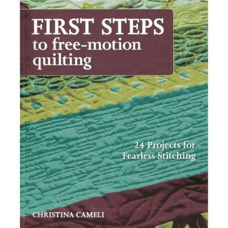 First Steps To Free Motion Quilting  24 Projects For Fearless Stitching