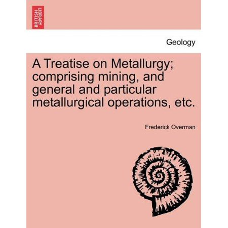 A Treatise on Metallurgy; comprising mining, and general and particular metallurgical operations, etc. - image 1 of 1