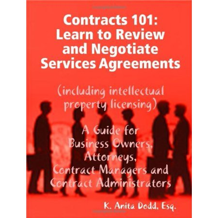 Contracts 101  Learn To Review And Negotiate Services Agreements  Including Intellectual Property Licensing