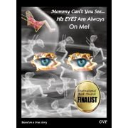 Mommy Can't You See..., His EYES Are Always On Me! - eBook