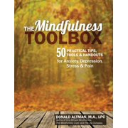 The Mindfulness Toolbox : 50 Practical Mindfulness Tips, Tools, and Handouts for Anxiety, Depression, Stress, and Pain