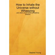 How to Inhale the Universe Without Wheezing