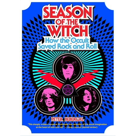Season of the Witch : How the Occult Saved Rock and