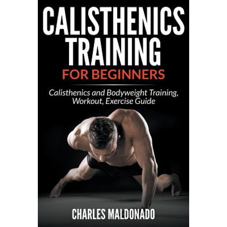 Calisthenics Training For Beginners : Calisthenics and Bodyweight Training, Workout, Exercise