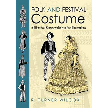 Festive Costume (Folk and Festival Costume : A Historical Survey with Over 600)