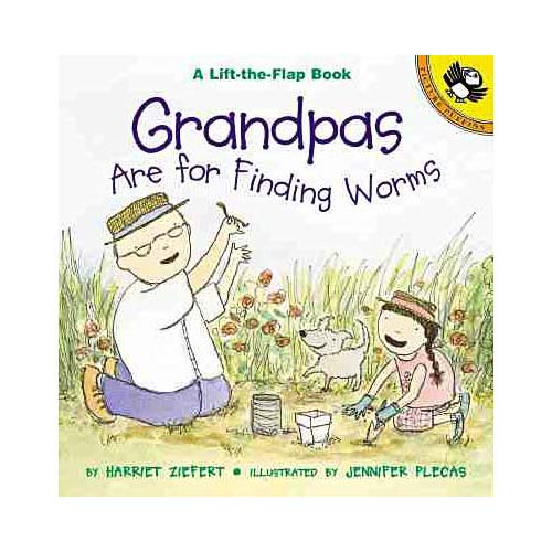 Grandpas Are for Finding Worms: Life the Flap Book