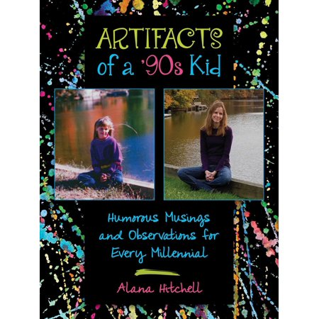 Artifacts of a '90s Kid : Humorous Musings and Observations for Every Millennial