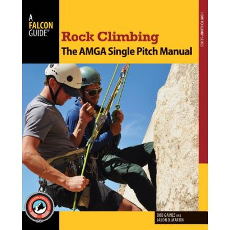 Rock Climbing : The AMGA Single Pitch Manual