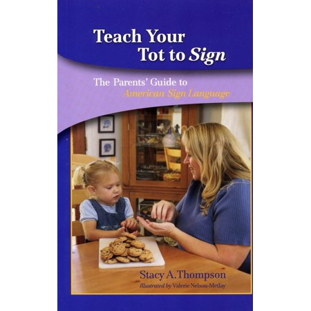Teach Your Tot to Sign : The Parents' Guide to American Sign