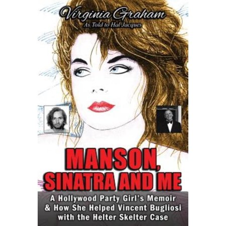 Manson  Sinatra And Me  A Hollywood Party Girls Memoir And How She Helped Vincent Bugliosi With The Helter Skelter Case