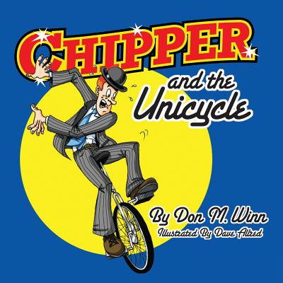 Chipper and the Unicycle : A Kids Book about a Circus Clown Who Wants to Learn Something New That Answers the Question, What Is Perseverance? (Want To Do Something Fun For Halloween)