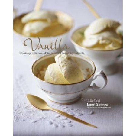 Vanilla: Cooking with one of the world's finest ingredients (Hardcover)