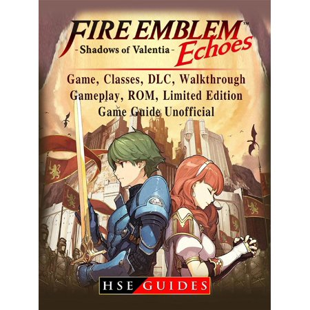 Fire Emblem Echoes Shadows of Valentia Game, Classes, DLC, Walkthrough, Gameplay, ROM, Limited Edition, Game Guide Unofficial -