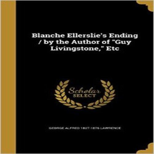 Blanche Ellerslie's Ending / By the Author of Guy Livingstone, Etc