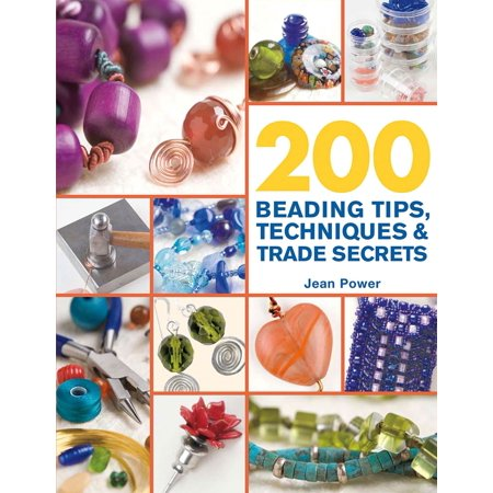 200 Beading Tips, Techniques & Trade Secrets : An Indispensable Compendium of Technical Know-How and Troubleshooting