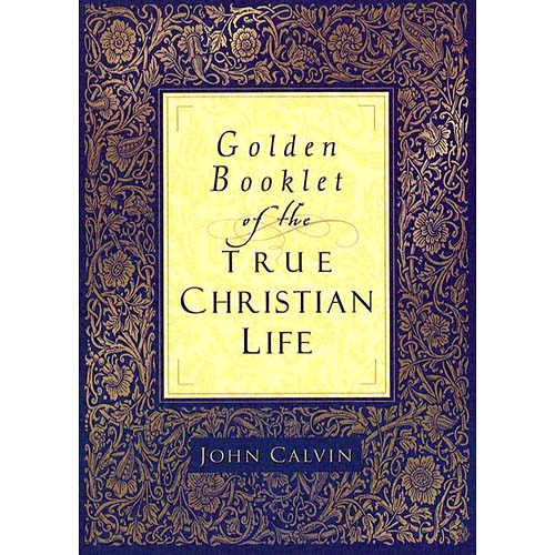 Golden Booklet Of The True Christian Life: A Modern Translation From The French And The Latin; By, Henry J. Van Andel