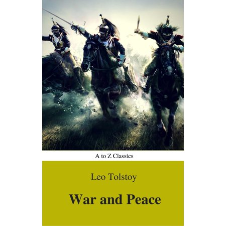 War and Peace (Complete Version, Best Navigation, Active TOC) (A to Z Classics) - (Best Version Of The Art Of War)