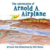 The Adventures of Arnold A. Airplane: Arnold's First Flight