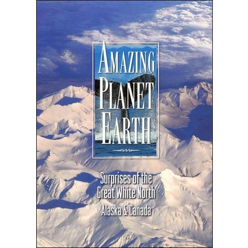 Amazing Planet Earth: Surprises Of The Great White North, Alaska And Canada