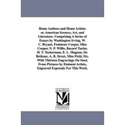Home Authors and Home Artists; or, American Scenery, Art, and Literature. Comprising A Series of Essays by Washington Irving, W. C. Bryant, Fenimore Cooper, Miss Cooper, N. P. Willis, Bayard Taylor, H