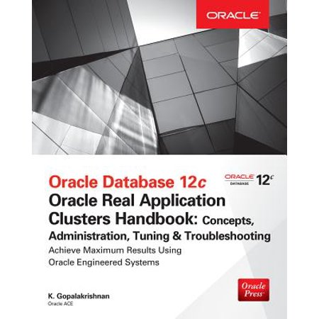 Oracle Database 12c Release 2 Real Application Clusters Handbook: Concepts, Administration, Tuning &