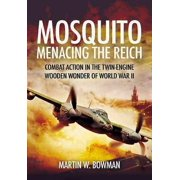 Mosquito: Menacing the Reich : Combat Action in the Twin-Engine Wooden Wonder of World War II