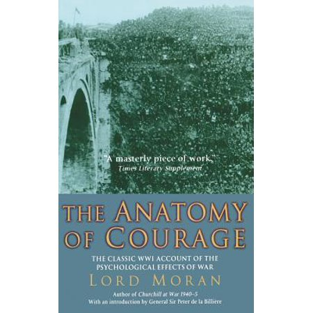 The Anatomy of Courage : The Classic WWI Study of the Psychological Effects of