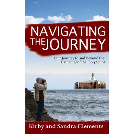 Navigating the Journey: Our Journey to and Beyond the Cathedral of the Holy Spirit (Paperback)