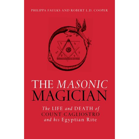 The Masonic Magician : The Life and Death of Count Cagliostro and His Egyptian -