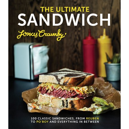 The Ultimate Sandwich : 100 Classic Sandwiches, from Reuben to Po'Boy and Everything in (Best Reuben In Manhattan)