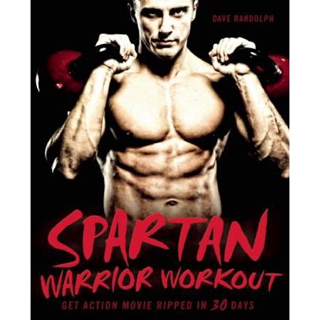 Spartan Warrior Workout : Get Action-Movie Ripped in 30 (Best Workout Diet To Get Ripped)