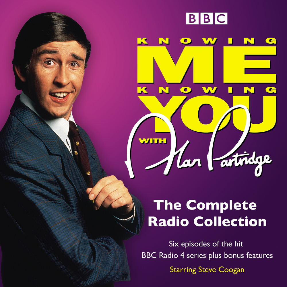 Knowing Me Knowing You with Alan Partridge : The Complete Radio Collection