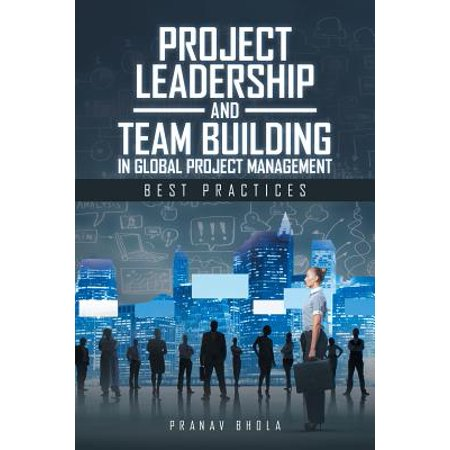 Project Leadership and Team Building in Global Project Management : Best