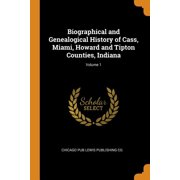 Biographical and Genealogical History of Cass, Miami, Howard and Tipton Counties, Indiana; Volume 1 (Paperback)