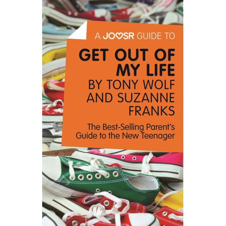 A Joosr Guide to... Get Out of My Life by Tony Wolf and Suzanne Franks: The Best-Selling Parent's Guide to the New Teenager -